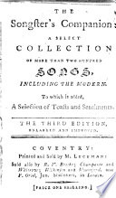 The Songster's Companion: a Select Collection of More Than Two Hundredsongs, Including the Modern. To which is Added, a Selection of Toasts and Sentiments. The Third Edition, Enlarged and Improved