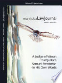 Manitoba Law Journal  A Judge of Valour  Chief Justice Samuel Freedman     In His Own Words 2014 Volume 37 Special Issue