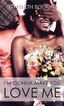 I M Gonna Make You Love Me