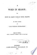 A word in season  or  How to grow wheat with profit  by the author of  Lois Weedon husbandry