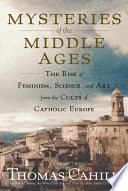 Mysteries of the Middle Ages  : And the Beginning of the Modern World