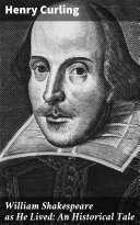 William Shakespeare as He Lived: An Historical Tale Pdf