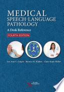 """Medical Speech-Language Pathology: A Desk Reference, Fourth Edition"" by Lee Ann C. Golper, Bernice K. Klaben, Claire Kane Miller"