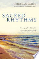 """Sacred Rhythms: Arranging Our Lives for Spiritual Transformation"" by Ruth Haley Barton"