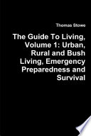 The Guide To Living Volume 1 Urban Rural And Bush Living Emergency Preparedness And Survival Book PDF