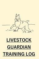 Livestock Guard Dog Training Log