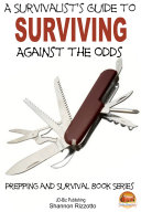 A Survivalist s Guide to Surviving Against the Odds