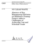 Nuclear Waste Absence Of Key Management Reforms On Hanford S Cleanup Project Adds To Challenges Of Achieving Cost And Schedule Goals Report To The Committee On Government Reform House Of Representatives  Book PDF