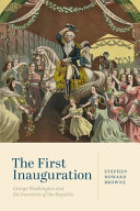 link to The first inauguration : George Washington and the invention of the republic in the TCC library catalog