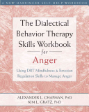 The Dialectical Behavior Therapy Skills Workbook for Anger Book
