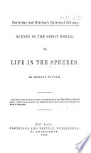 Scenes in the Spirit World  Or  Life in the Spheres