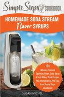 Homemade Soda Stream Flavor Syrups  A Simple Steps Brand Cookbook  Ed 2