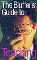 The Bluffer s Guide to Teaching