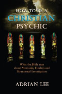 How to Be a Christian Psychic  What the Bible Says about Mediums  Healers and Paranormal Investigators