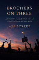 link to Brothers on three : a true story of family, resistance, and hope on a reservation in Montana in the TCC library catalog