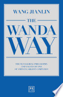 """The Wanda Way: The managerial philosophy and values of one of China's largest companies: Revised second edition"" by Jianlin Wang"