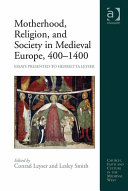 Motherhood  Religion  and Society in Medieval Europe  400   1400