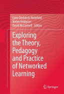 Exploring the Theory  Pedagogy and Practice of Networked Learning