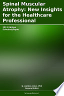 Spinal Muscular Atrophy  New Insights for the Healthcare Professional  2011 Edition