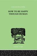 How To Be Happy Though Human [Pdf/ePub] eBook