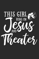 This Girl Runs on Jesus and Theater  Journal  Notebook