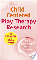 """""""Child-Centered Play Therapy Research: The Evidence Base for Effective Practice"""" by Jennifer N. Baggerly, Dee C. Ray, Sue C. Bratton"""