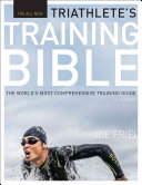 The Triathlete s Training Bible  The World S Most Comprehensive Triathlon Training Guide  4th Ed