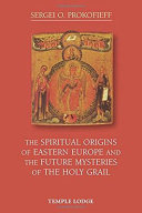 The Spiritual Origins of Eastern Europe and the Future Mysteries of the Holy Grail