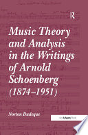 Music Theory and Analysis in the Writings of Arnold Schoenberg  1874 1951