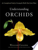 """Understanding Orchids: An Uncomplicated Guide to Growing the World's Most Exotic Plants"" by William Cullina"