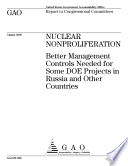 Nuclear nonproliferation better management controls needed for some DOE projects in Russia and other countries   report to congressional committees  Book