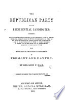 The Republican Party and Its Presidential Candidates  Comprising an Accurate     History of the Republican Party in the United States  from Its Origin in 1796 to Its Dissolution in 1832  of the Whig and Democratic Parties During the Interregnum  and of Its Reformation in 1856     With Biographical Sketches and Portraits of Fremont and Dayton