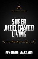 Super Accelerated Living