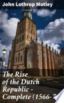 The Rise of the Dutch Republic     Complete  1566 74