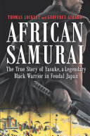 link to African samurai : the true story of Yasuke, a legendary black warrior in feudal Japan in the TCC library catalog