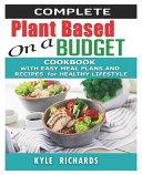 Complete Plant Based on a Budget Cookbook
