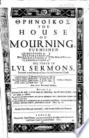 the House of Mourning  furnished     Delivered in LVI sermons  preached at the funerals of divers faithful Servants of Christ     Newly corrected and amended  etc   By various authors  With a preface signed  H  W