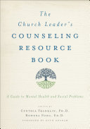 The Church Leader's Counseling Resource Book: A Guide to Mental ...