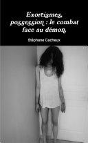 Exorcismes, possession : le combat face au démon ebook