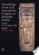 Proceedings of the 21st International Congress of Byzantine Studies, London, 21-26 August 2006  , Volumes 1-3