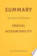 Summary of Kerry Patterson   s Crucial Accountability by Milkyway Media