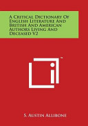 A Critical Dictionary of English Literature and British and American Authors Living and Deceased V2