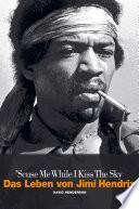 Scuse Me While I Kiss The Sky: Das Leben von Jimi Hendrix