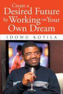 Create a Desired Future by Working on Your Own Dream Pdf/ePub eBook