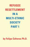 Refugee Resettlement in a Multi Ethnic Society Part 1 by Felipe Cofreros Ph D