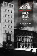 Fascism, Architecture, and the Claiming of Modern Milan, 1922 1943