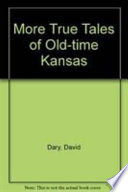 More True Tales of Old-Time Kansas