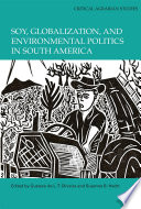 Soy  Globalization  and Environmental Politics in South America