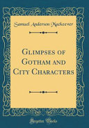 Glimpses Of Gotham And City Characters Classic Reprint