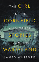 The Girl in the Cornfield and Other Stories from the Wasteland Pdf
